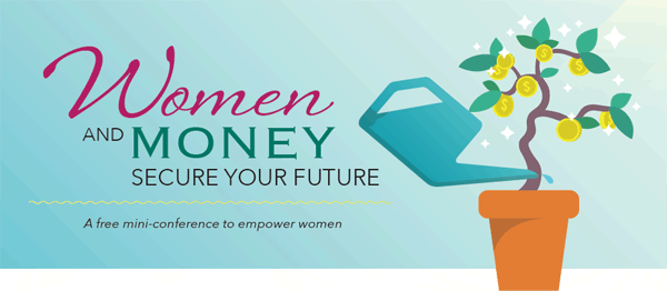 Women and Money: Secure Your Future, a free mini-conference to empower women